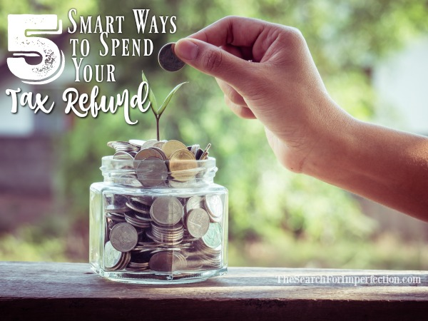 5 Smart Ways to Spend Your Tax Refund