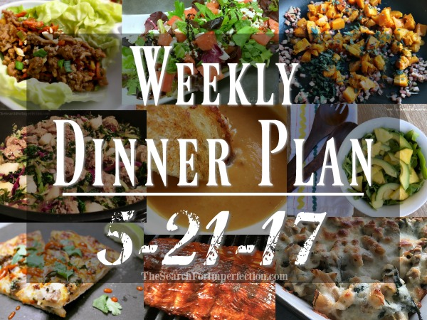 Weekly Meal Plan 5/21/17 – 66 Weeks of Dinner Inspiration to Help You Eat at Home