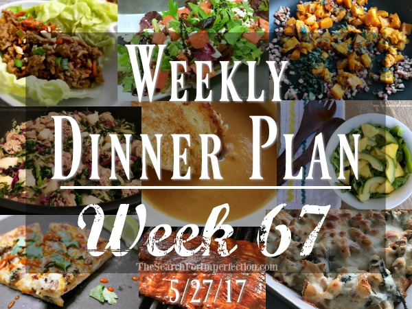 Weekly Meal Plan 67 – 5/27/17 – Dinner Inspiration to Help You Eat at Home