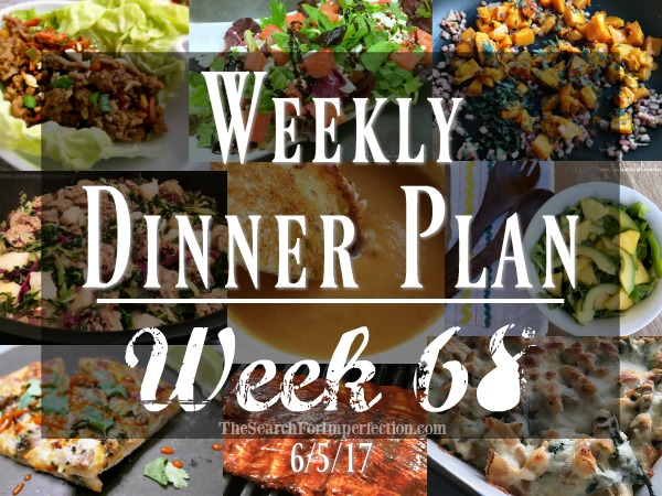 Weekly Meal Plan #68, 6/5/17 – Dinner Inspiration to Help You Eat at Home