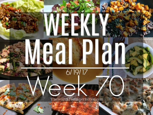 Weekly Meal Plan #70, 6/19/17 – Dinner Inspiration to Help You Eat at Home