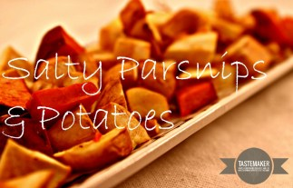 Salty Parsnips and Potatoes