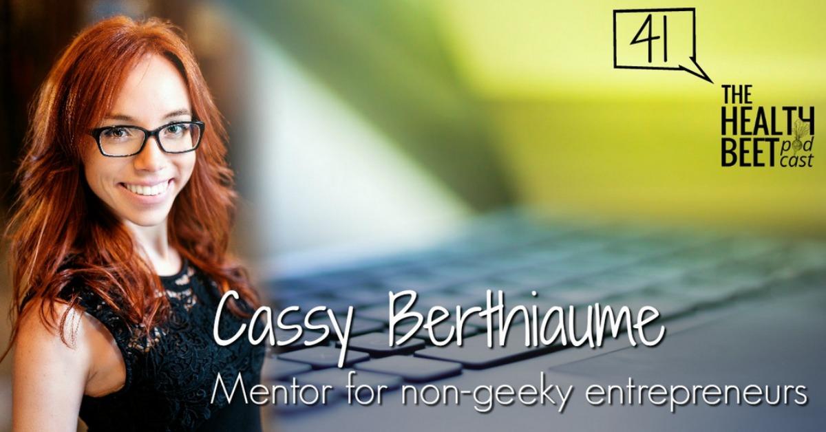 HB41: Cassy Berthiaume - Mentor for Non-Geeky Entrepreneurs