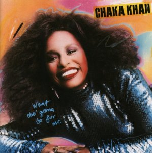 Chaka Khan Whatcha Gonna Do for Me