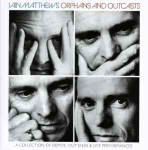 Iain Matthews Orphans and Outcasts
