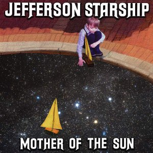 Jefferson Starship Mother of the Sun