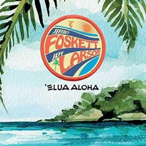 """Need a Little Summer: Jeff Larson, Jeffrey Foskett Team for """"'Elua Aloha"""""""