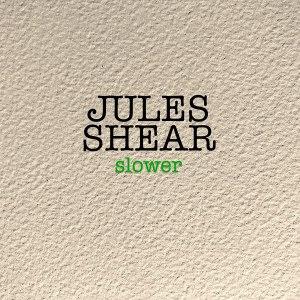 Jules Shear Slower