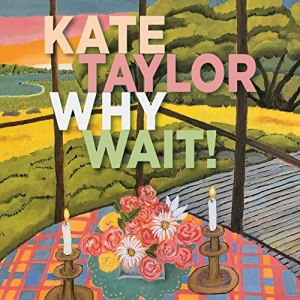Kate Taylor Why Wait