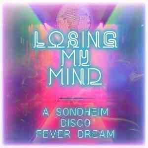 Losing My Mind Sondheim Disco Fever Dream