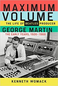 Maximum Volume: The Life of Beatles Producer George Martin – The Early Years 1926-1966