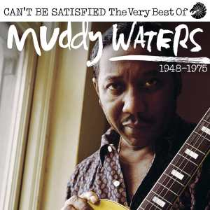 Muddy Waters Cant Be Satisfied