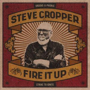 Steve Cropper Fire It Up