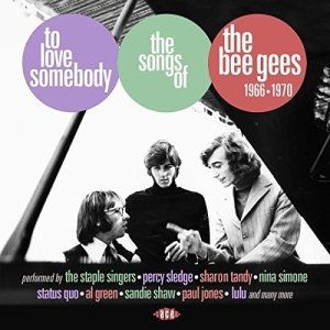 To Love Somebody Songs of the Bee Gees