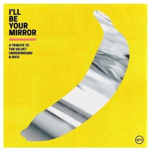 Velvet Underground Tribute Ill Be Your Mirror