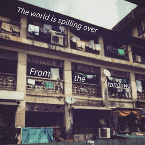 The world is spilling over / From the windows