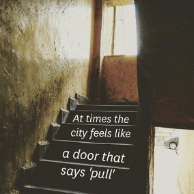 At times the / city feels like / a door that / says 'pull'