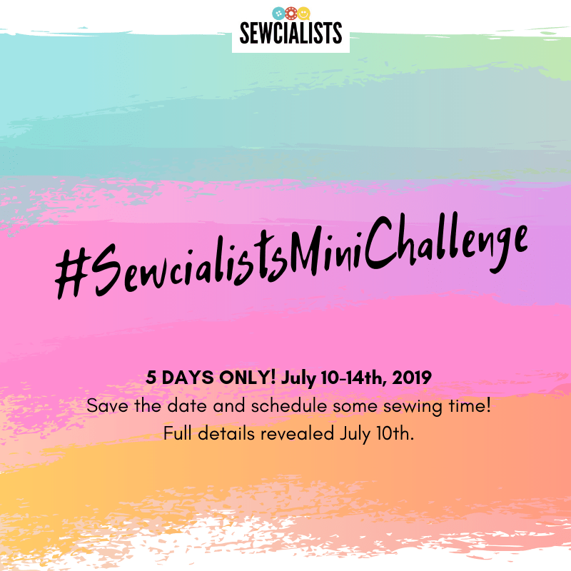 "Graphic banner reading:  ""#SewcialistsMiniChallenge -- 5 days only! July 10-14th, 2019. Save the date and schedule some sewing time! Full details revealed July 10th."""