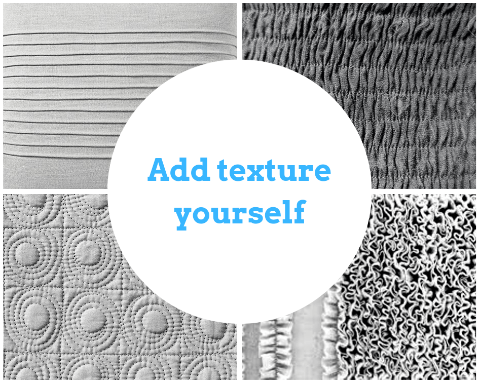 Idea two: add texture yourself! The collage shows pintucks, shirring, ruffles, and quilting.