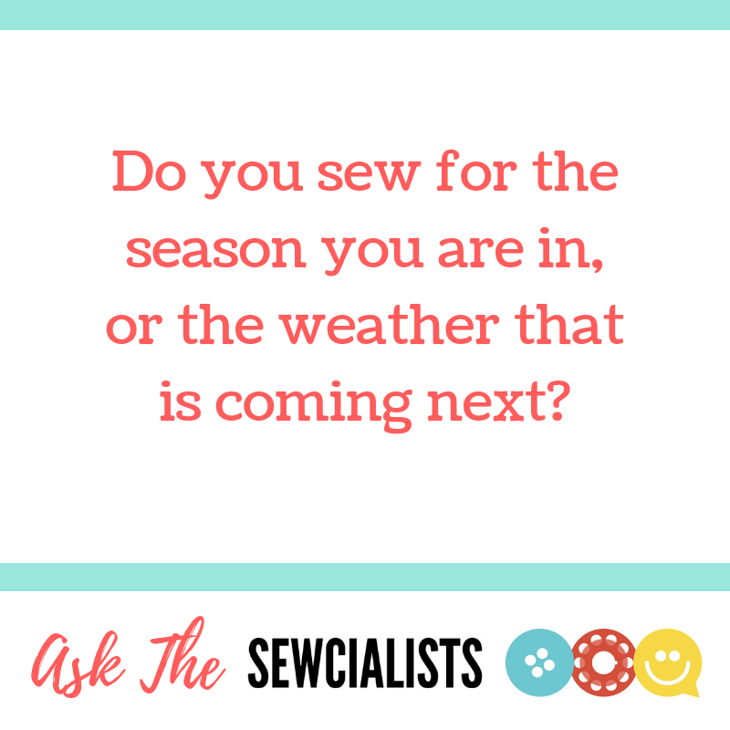 "Ask the Sewcialists banner, reading ""Do you sew for the season you re in, or the weather that is coming next?"""