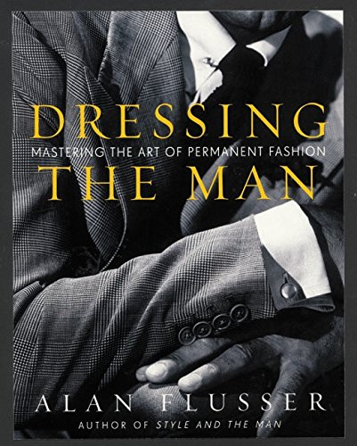 Book cover for Dressing the Man: Mastering the Art of Permanent Fashion by Alan Flusser