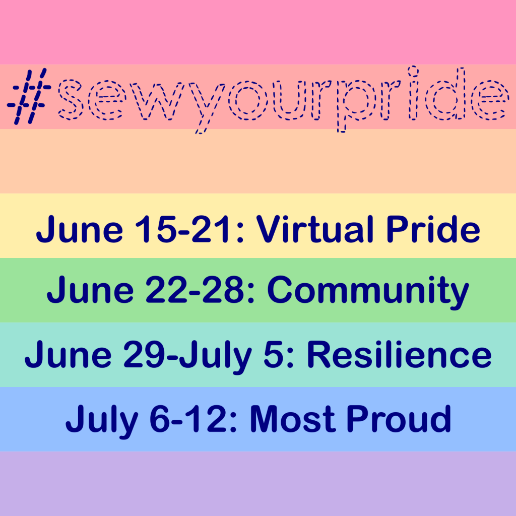 A rainbow gradient with text detailing the weekly themes of the #sewyourpride challenge: June 15-21: Virtual Pride / June 22-28: Community / June 29- July 5: Resilience / July 6-12: Most Proud