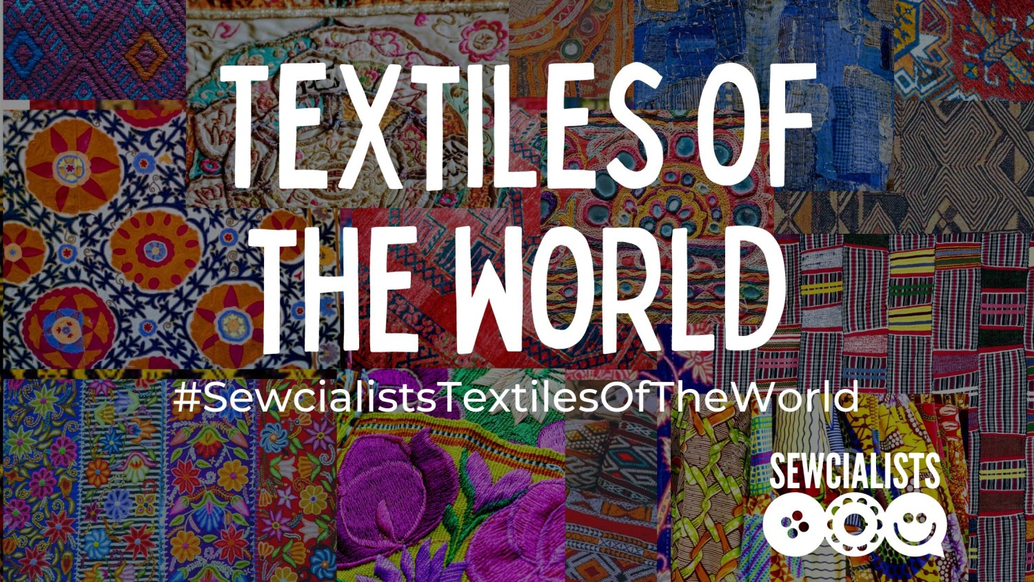 "A background of a variety of colorful printed fabrics with text that says ""textiles of the world"" and #SewcialistsTextilesOfTheWorld. The Sewcialists logo is in the bottom right corner."