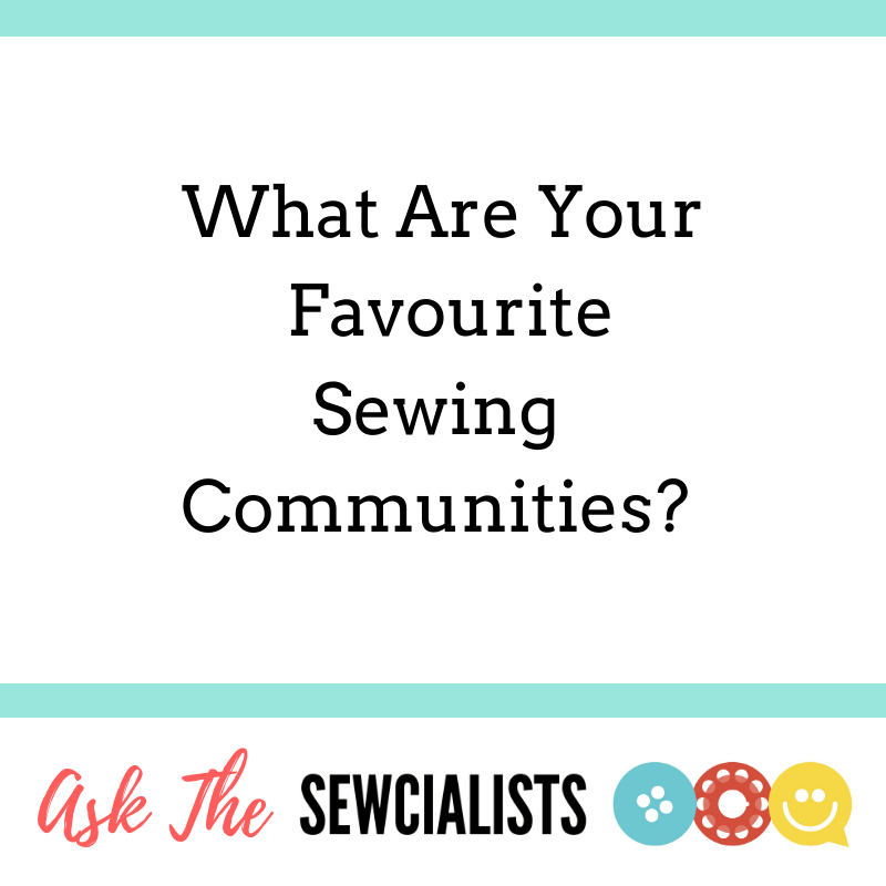 """Image saying """"What are your favourite Sewing Communities?"""" with the text """"Ask the Sewcialists"""" underneath."""