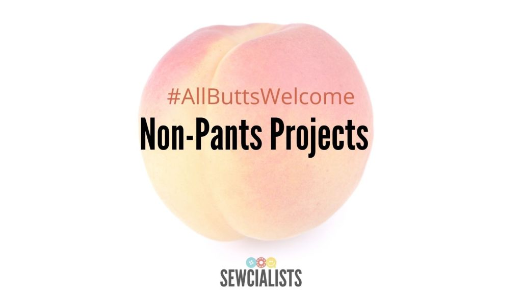 """Title card graphic, with a picture of a peach, the Sewcialists logo, and the words """"#AllButtsWelcome Non-Pants Projects""""."""