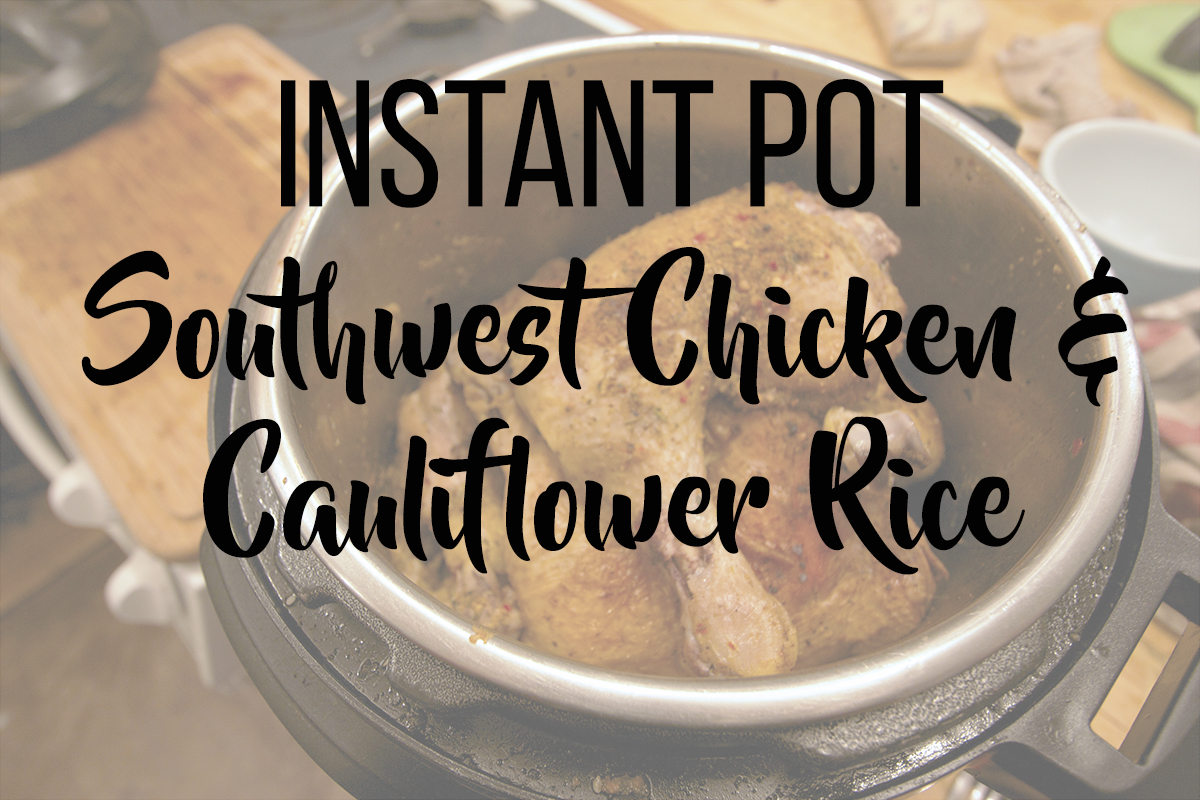 "Paleo Southwest Chicken and Cauliflower ""Rice"" in the Instant Pot"