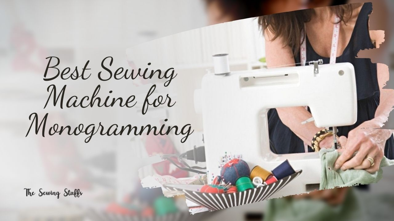 Best Sewing Machine for Monogramming