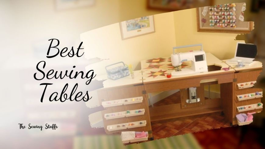 Best Sewing Tables