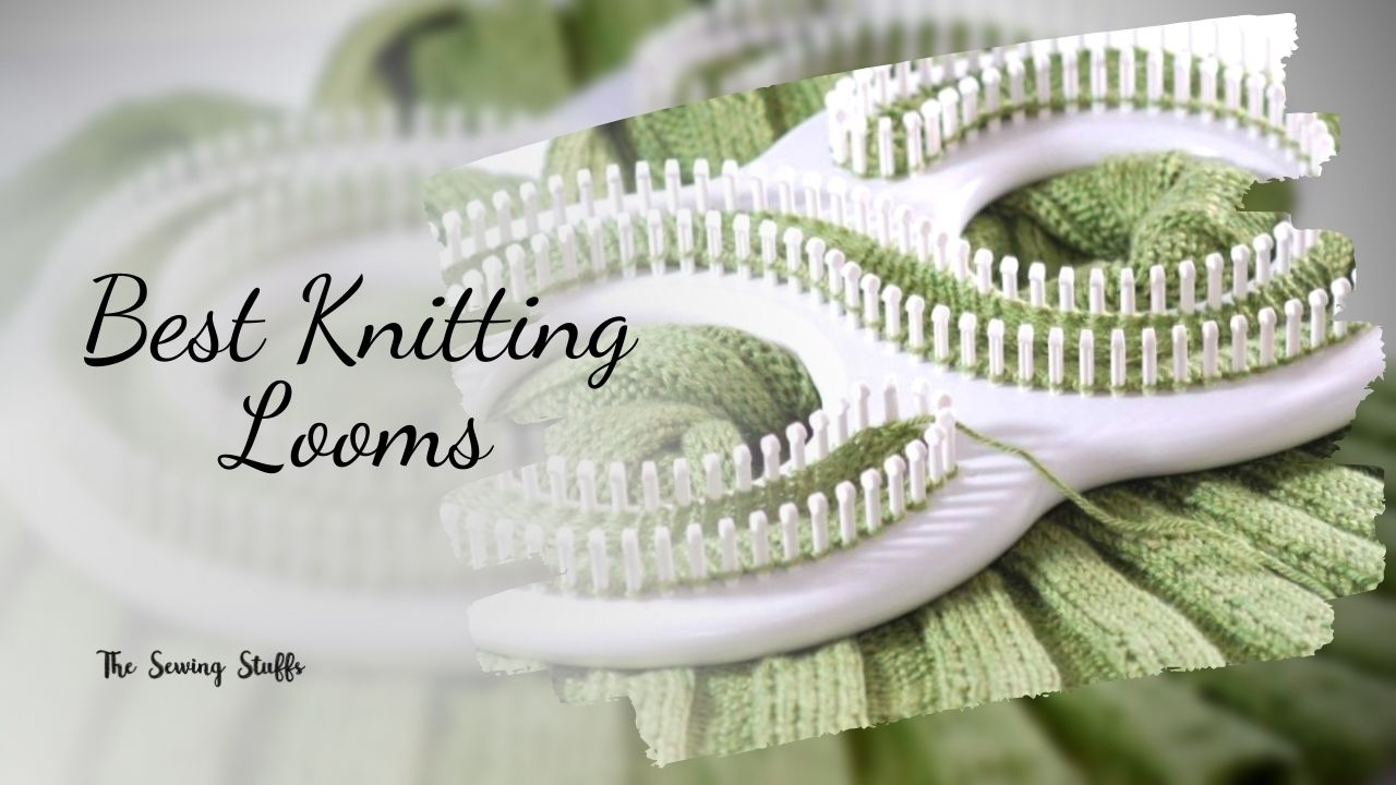 Best Knitting Looms