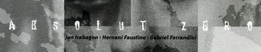 Jon Irabagon   Hernani Faustino   Gabriel Ferrandini   Absolute Zero   nottwo records