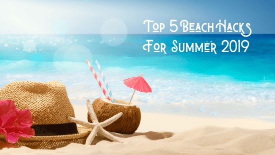 Make Beach Time More Enjoyable with These Beach Hacks
