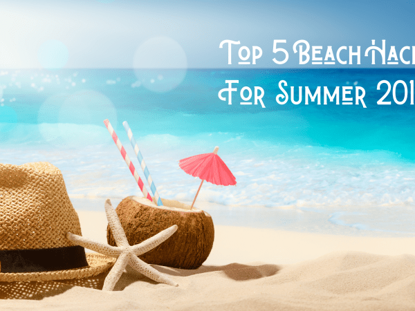 Make Beach Time More Enjoyable with These Beach Hacks