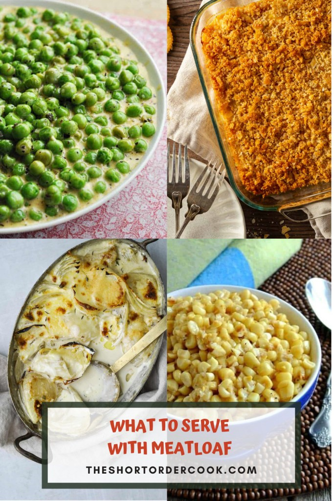 What to Serve with Meatloaf PIN for Pinterest with 4 recipe images for creamd peas, onion gratin, fried corn, and squash casserole