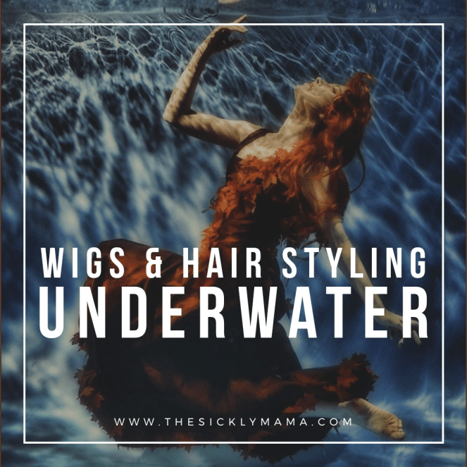 wigs and hair styling underwater modelling mermaid sickly mama blog