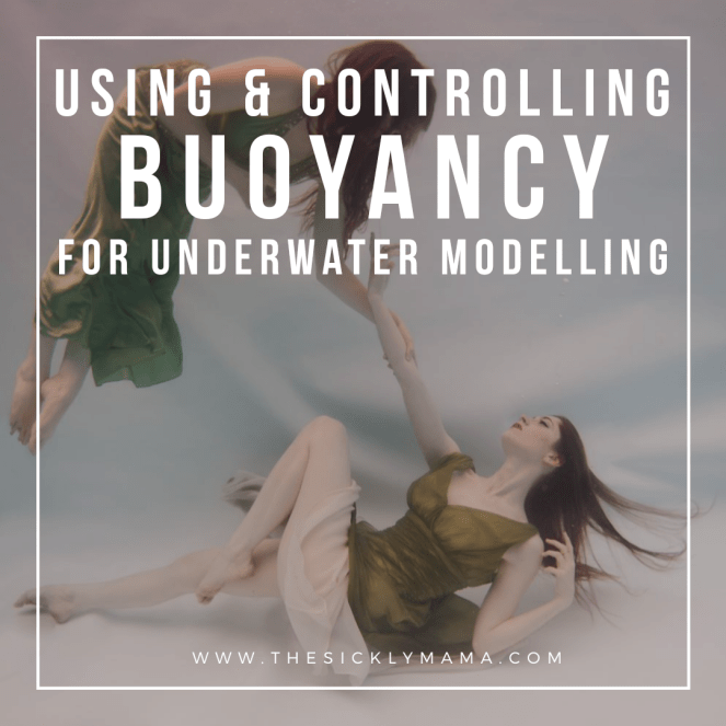 using and controlling buoyancy for underwater modelling and photography the sickly mama blog