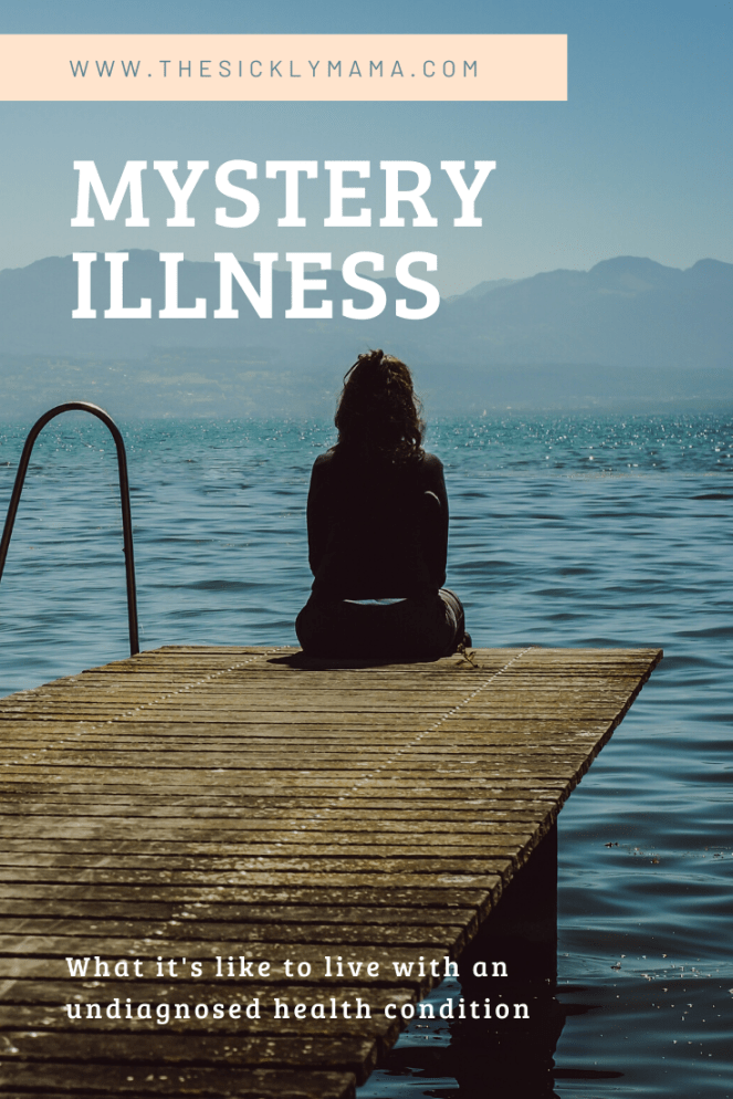 what it feels like to live with an undiagnosed health condition or mystery illness the sickly mama blog