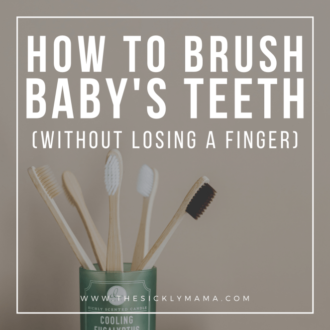 how to brush baby's teeth without losing a finger toothbrush baby the sickly mama blog parenting top tips