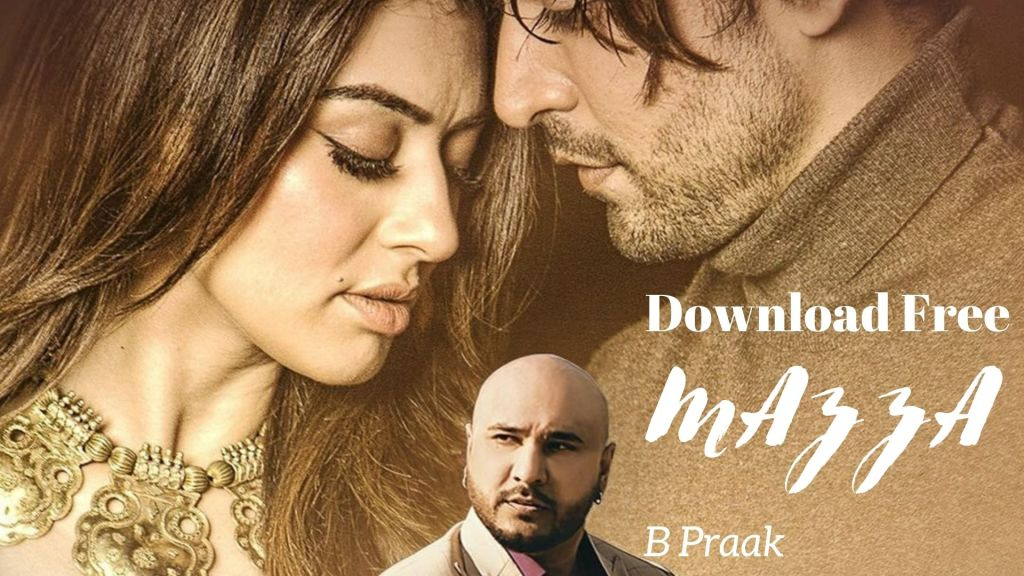 'Mazaa' B Praak Song Download : How to Download B Praak's new song 'Mazaa' for Free?