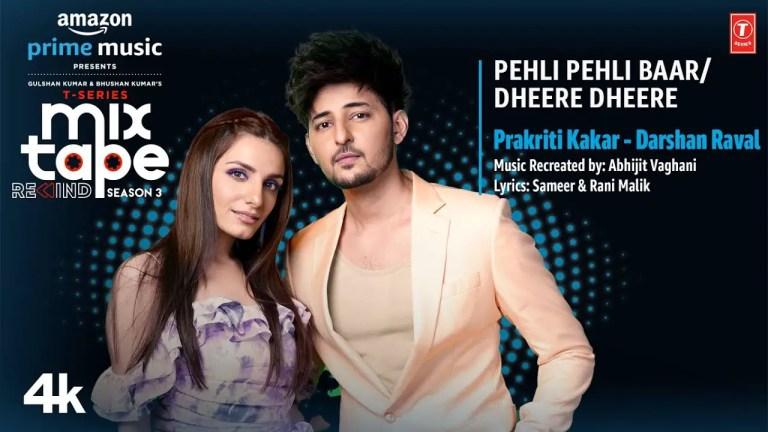 T-Series Mixtape Rewind Season 3 Episode 3 Pehli Pehli Baar/ Dheere Dheere by Darshan Raval and Prakriti Kakar is out now