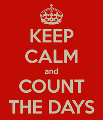 keep calm and count the days