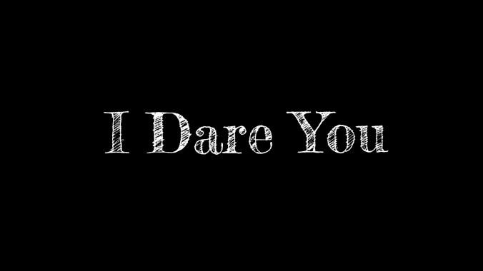 i dare you.jpg
