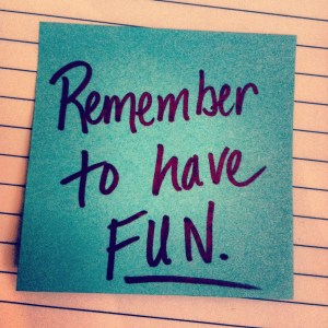 remember to have fun