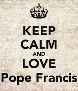 Keep Calm and Love Pope Francis