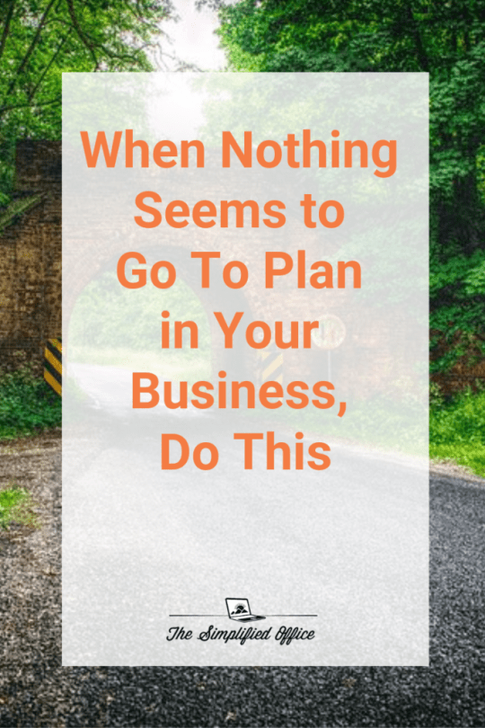When Nothing Seems to Go To Plan In Your Business, Do This | TheSimplifiedOffice.com