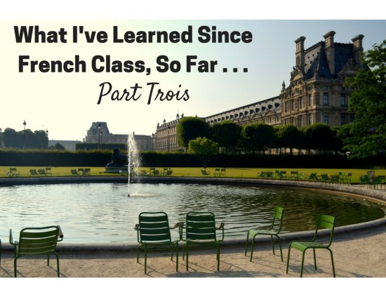 What I've Learned Since French Class, So Far . . .