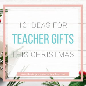 Ten Unique Christmas Gifts for Teachers